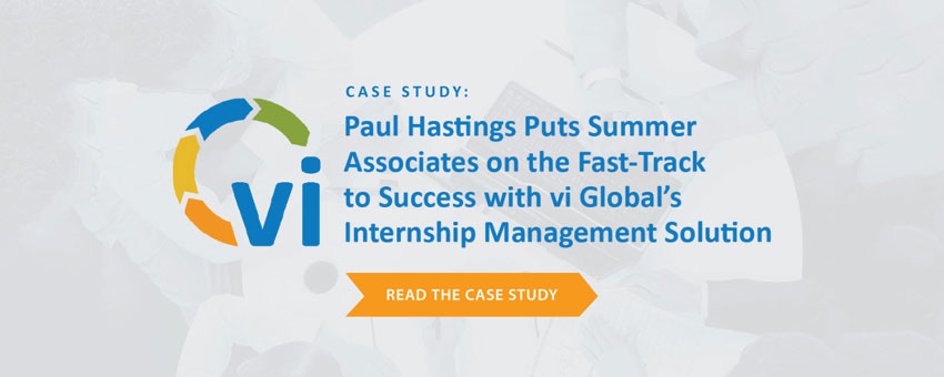 Legal Leader Paul Hastings Puts Summer Associates on the Fast-Track to Success with vi's Internship Management Solution